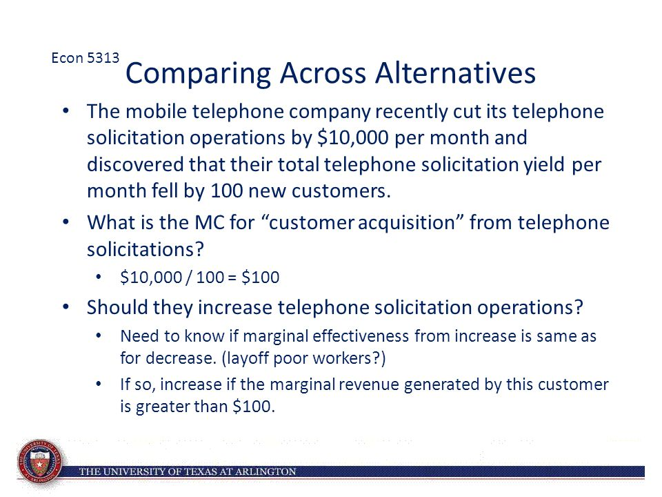 Comparing Across Alternatives The mobile telephone company recently cut its telephone solicitation operations by $10,000 per month and discovered that