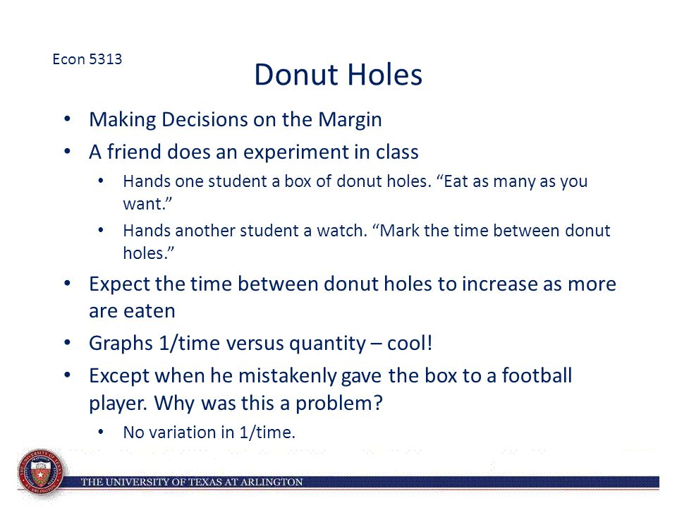 "Donut Holes Making Decisions on the Margin A friend does an experiment in class Hands one student a box of donut holes. ""Eat as many as you want."" Han"
