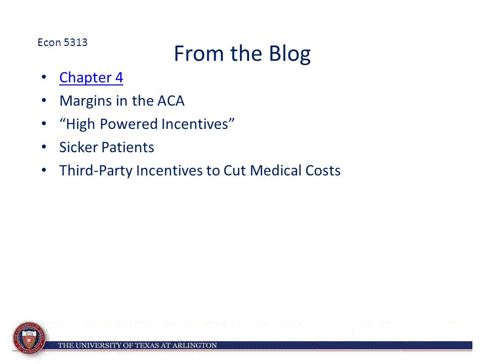 "From the Blog Chapter 4 Margins in the ACA ""High Powered Incentives"" Sicker Patients Third-Party Incentives to Cut Medical Costs Econ 5313"