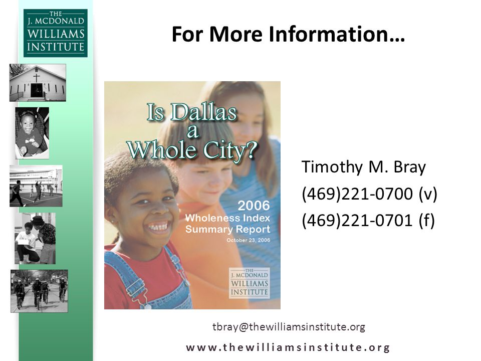 For More Information… Timothy M. Bray (469)221-0700 (v) (469)221-0701 (f) www.thewilliamsinstitute.org tbray@thewilliamsinstitute.org