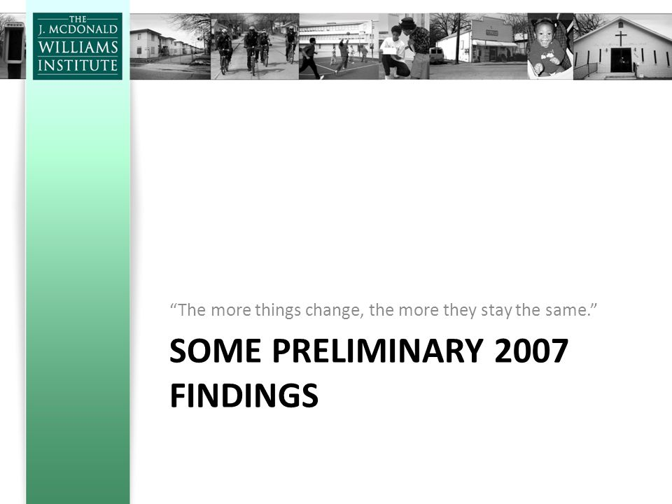 "SOME PRELIMINARY 2007 FINDINGS ""The more things change, the more they stay the same."""