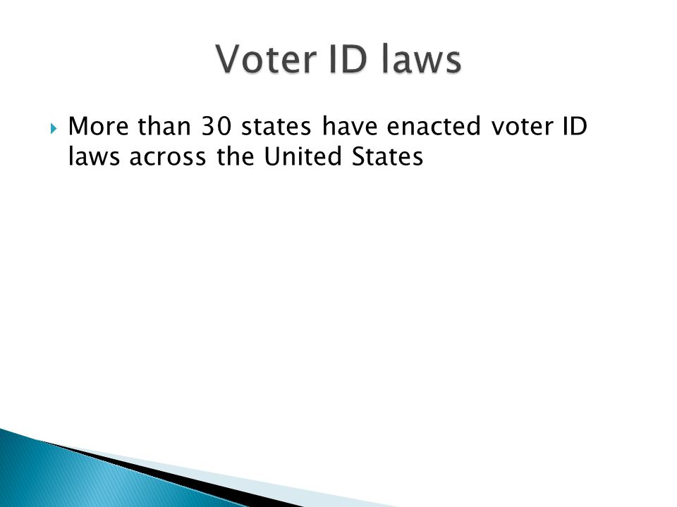  More than 30 states have enacted voter ID laws across the United States
