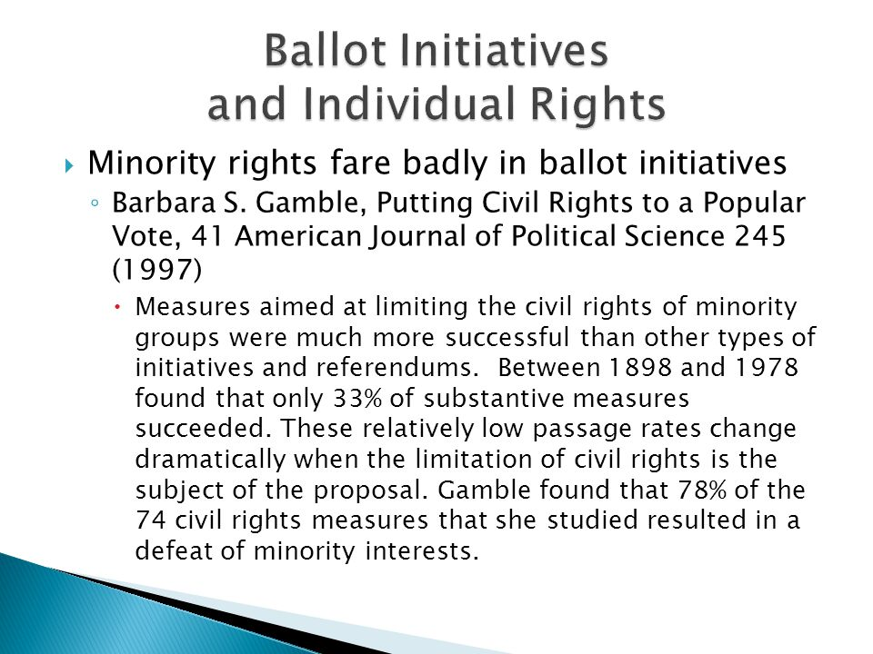  Minority rights fare badly in ballot initiatives ◦ Barbara S.