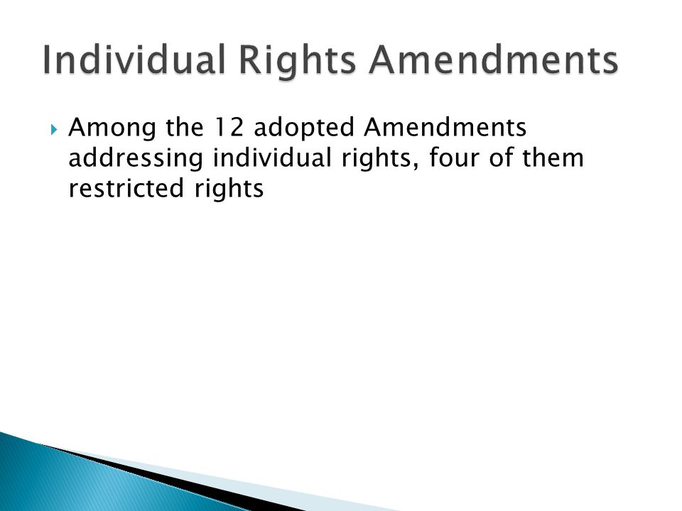  Among the 12 adopted Amendments addressing individual rights, four of them restricted rights