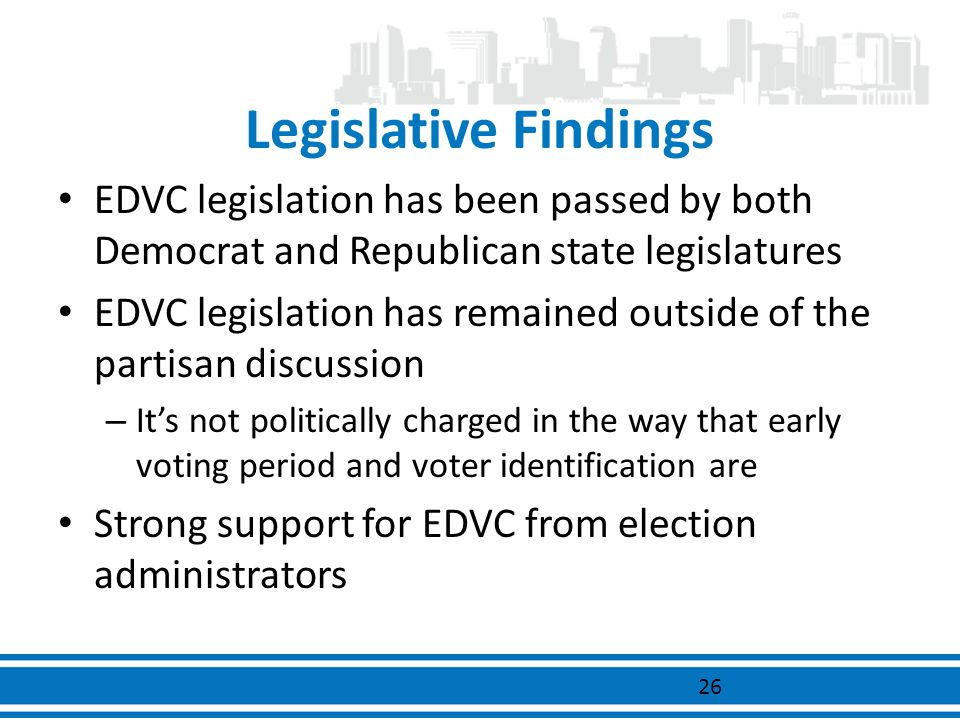 Legislative Findings EDVC legislation has been passed by both Democrat and Republican state legislatures EDVC legislation has remained outside of the