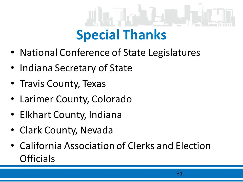 Special Thanks National Conference of State Legislatures Indiana Secretary of State Travis County, Texas Larimer County, Colorado Elkhart County, Indi