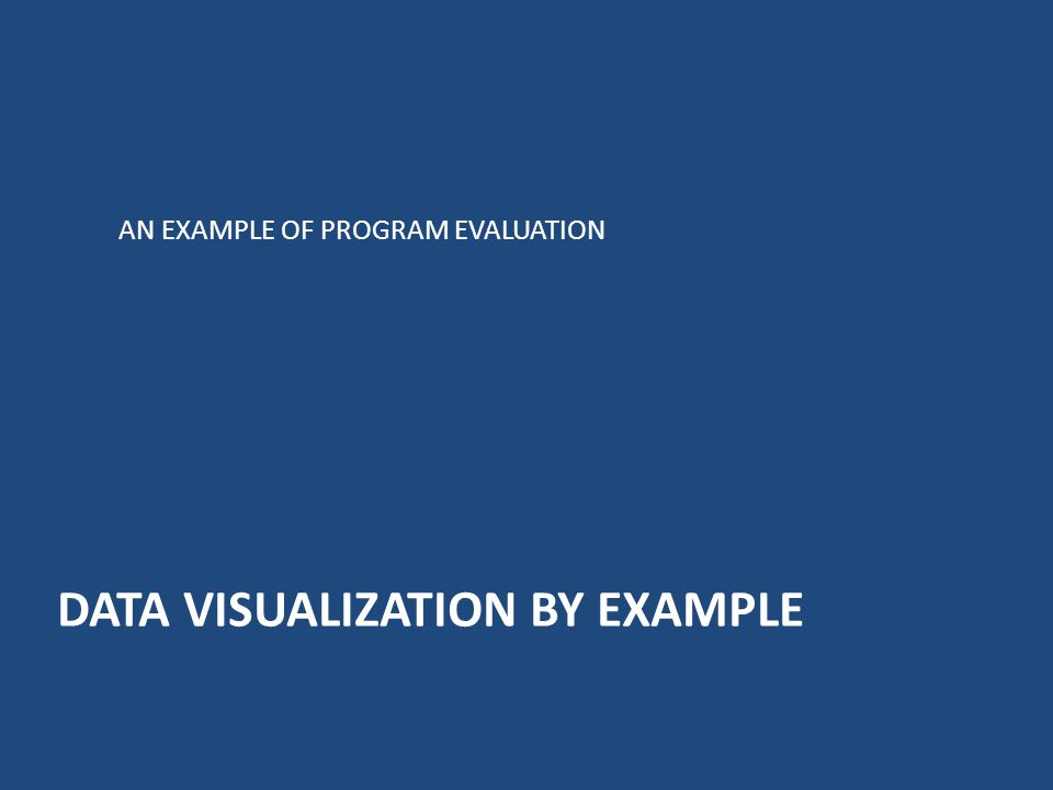 DATA VISUALIZATION BY EXAMPLE AN EXAMPLE OF PROGRAM EVALUATION
