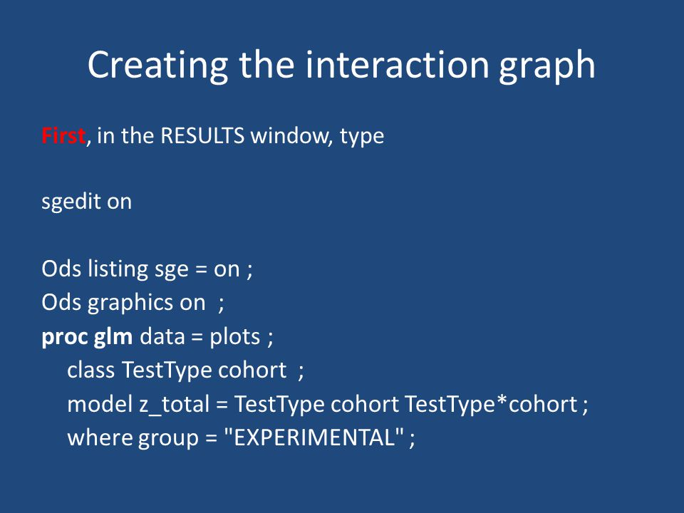 Creating the interaction graph First, in the RESULTS window, type sgedit on Ods listing sge = on ; Ods graphics on ; proc glm data = plots ; class Tes