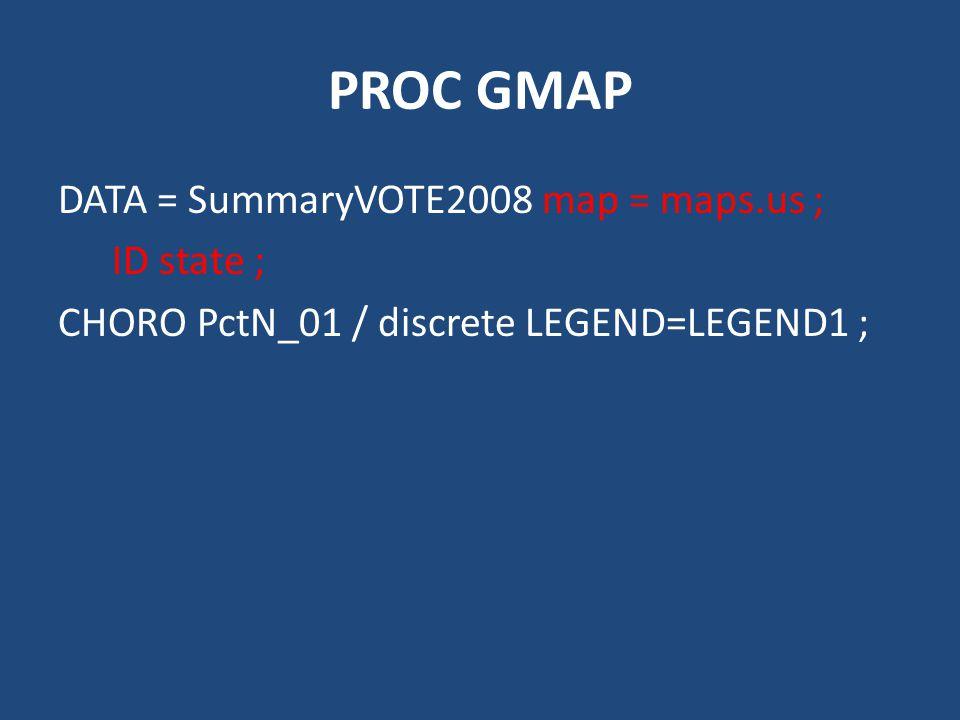 PROC GMAP DATA = SummaryVOTE2008 map = maps.us ; ID state ; CHORO PctN_01 / discrete LEGEND=LEGEND1 ;
