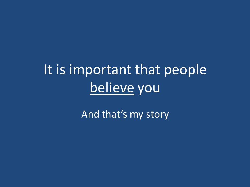 It is important that people believe you And that's my story