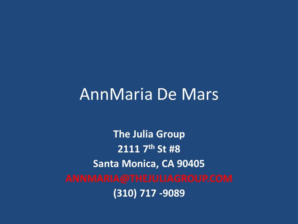 AnnMaria De Mars The Julia Group 2111 7 th St #8 Santa Monica, CA 90405 ANNMARIA@THEJULIAGROUP.COM (310) 717 -9089