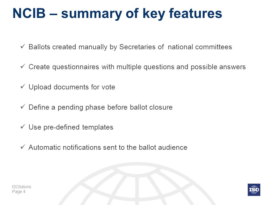 Page 4 NCIB – summary of key features Ballots created manually by Secretaries of national committees Create questionnaires with multiple questions and