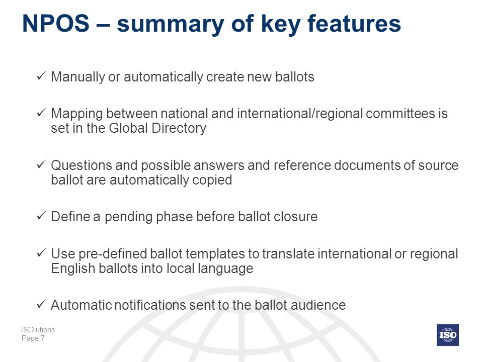 Page 7 NPOS – summary of key features Manually or automatically create new ballots Mapping between national and international/regional committees is s