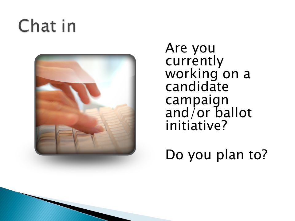 Are you currently working on a candidate campaign and/or ballot initiative Do you plan to