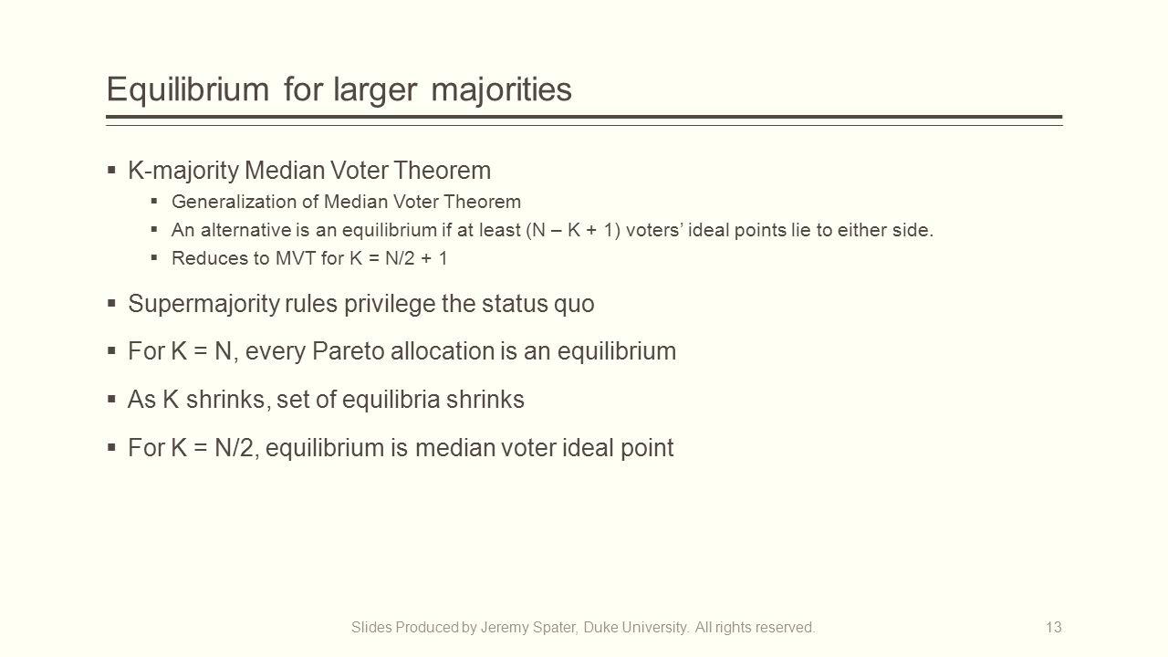 Equilibrium for larger majorities  K-majority Median Voter Theorem  Generalization of Median Voter Theorem  An alternative is an equilibrium if at least (N – K + 1) voters' ideal points lie to either side.