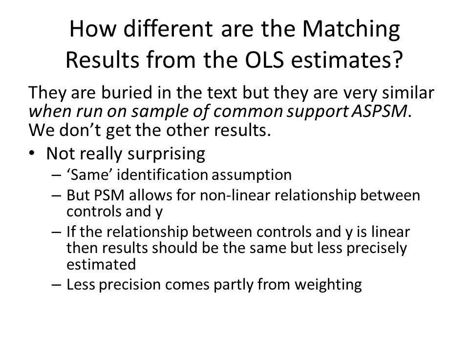 How different are the Matching Results from the OLS estimates? They are buried in the text but they are very similar when run on sample of common supp