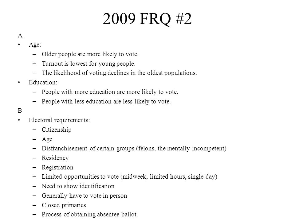 2009 FRQ #2 A Age: – Older people are more likely to vote.
