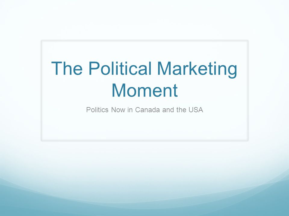 The Political Marketing Moment Politics Now in Canada and the USA