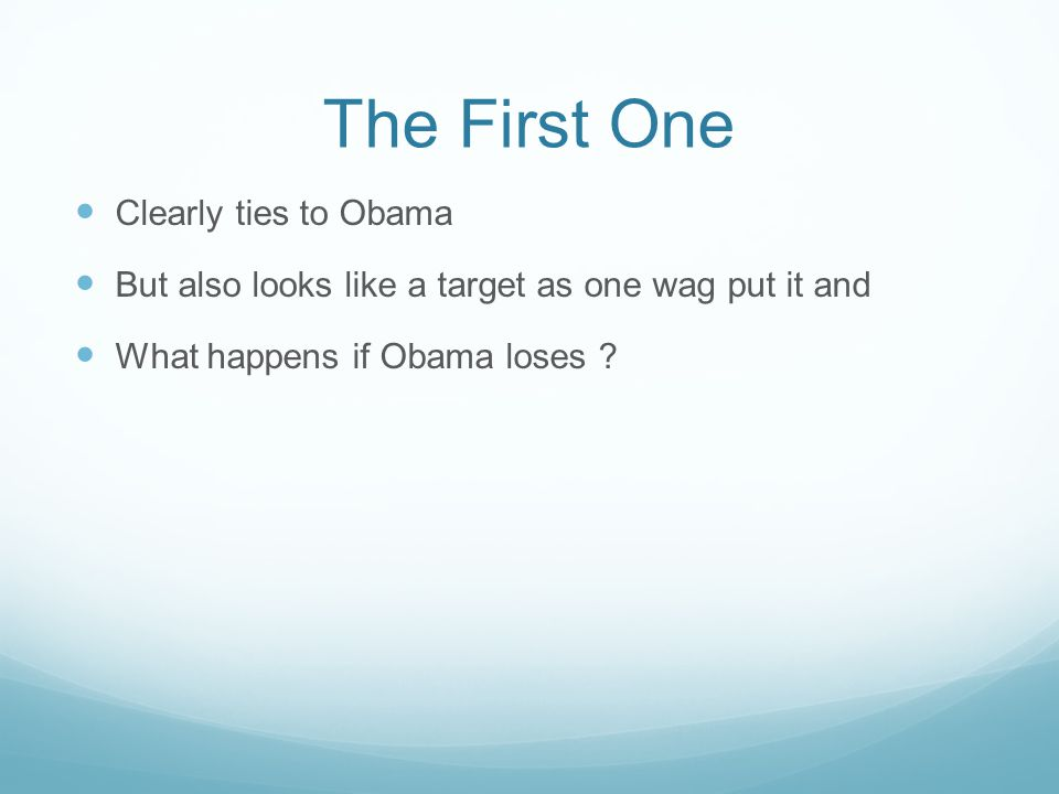 The First One Clearly ties to Obama But also looks like a target as one wag put it and What happens if Obama loses ?