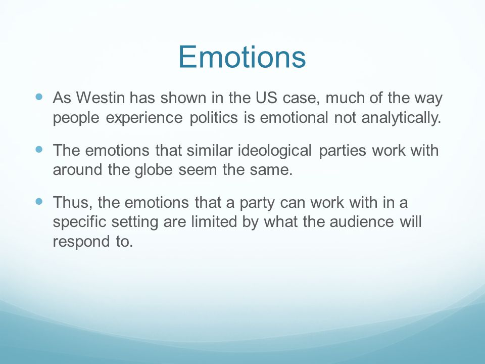 Emotions As Westin has shown in the US case, much of the way people experience politics is emotional not analytically.