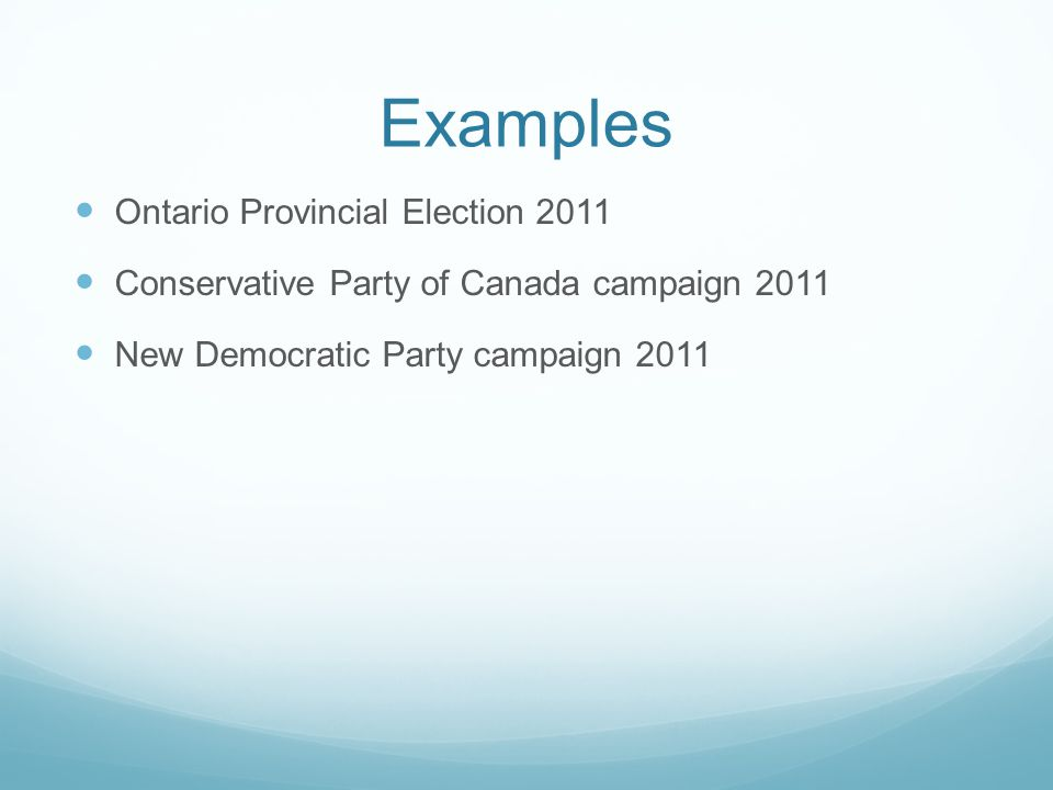 Examples Ontario Provincial Election 2011 Conservative Party of Canada campaign 2011 New Democratic Party campaign 2011