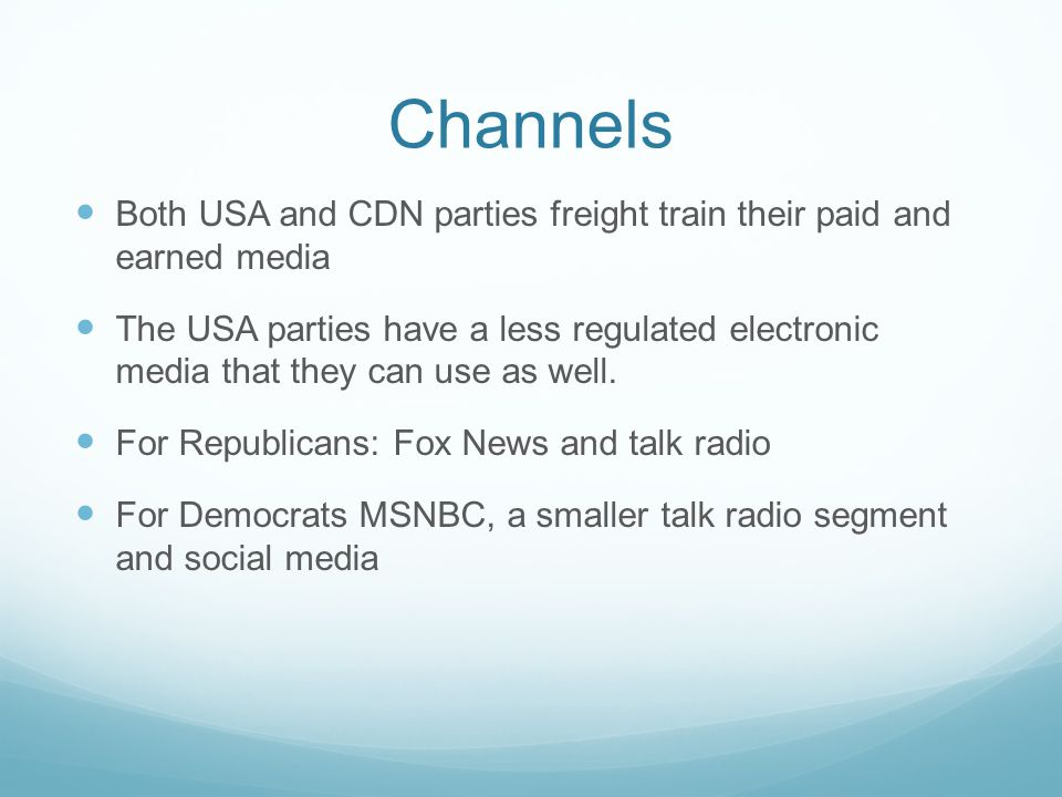 Channels Both USA and CDN parties freight train their paid and earned media The USA parties have a less regulated electronic media that they can use as well.