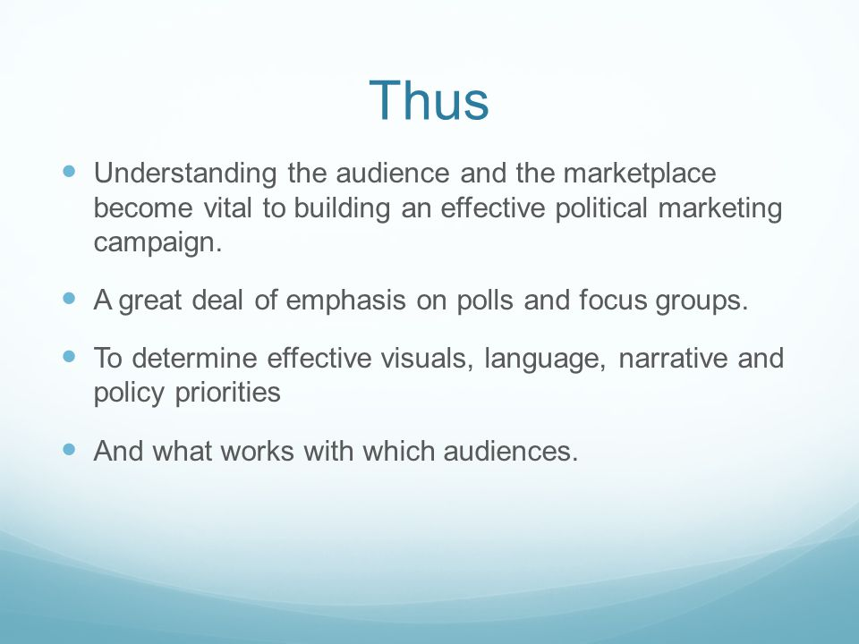Thus Understanding the audience and the marketplace become vital to building an effective political marketing campaign.