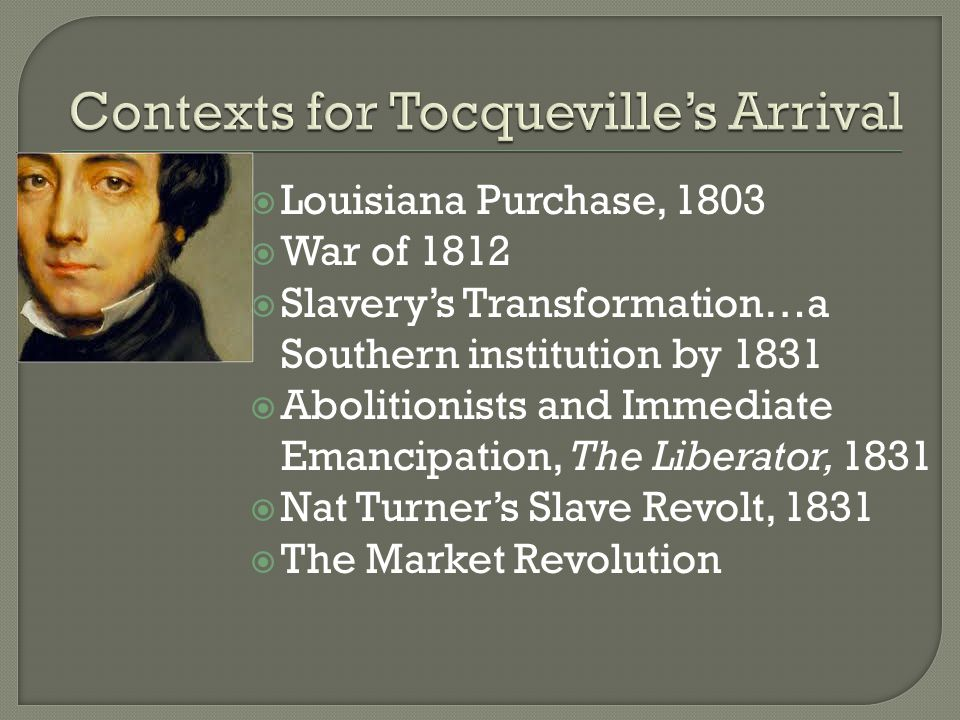  Louisiana Purchase, 1803  War of 1812  Slavery's Transformation…a Southern institution by 1831  Abolitionists and Immediate Emancipation, The Liberator, 1831  Nat Turner's Slave Revolt, 1831  The Market Revolution