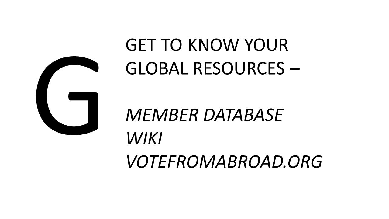 G GET TO KNOW YOUR GLOBAL RESOURCES – MEMBER DATABASE WIKI VOTEFROMABROAD.ORG