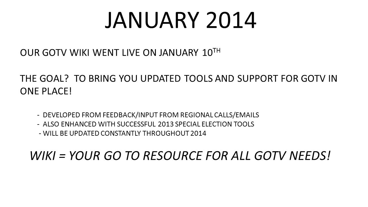 JANUARY 2014 OUR GOTV WIKI WENT LIVE ON JANUARY 10 TH THE GOAL.