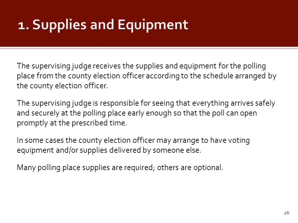 The supervising judge receives the supplies and equipment for the polling place from the county election officer according to the schedule arranged by the county election officer.