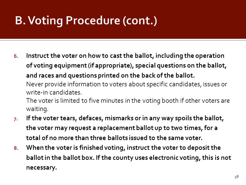 6. Instruct the voter on how to cast the ballot, including the operation of voting equipment (if appropriate), special questions on the ballot, and ra