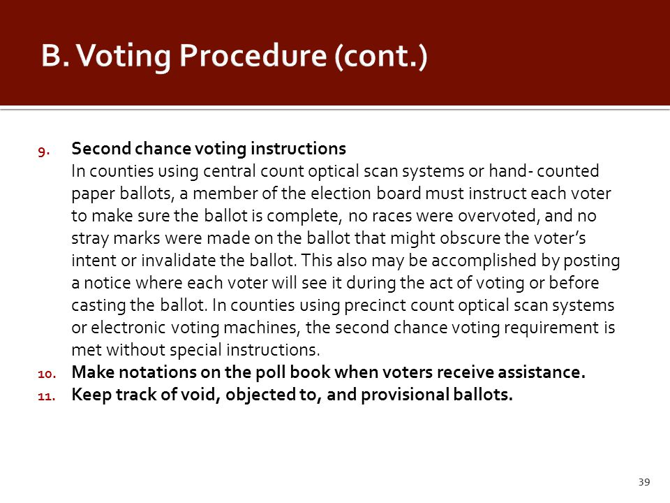 9. Second chance voting instructions In counties using central count optical scan systems or hand- counted paper ballots, a member of the election boa