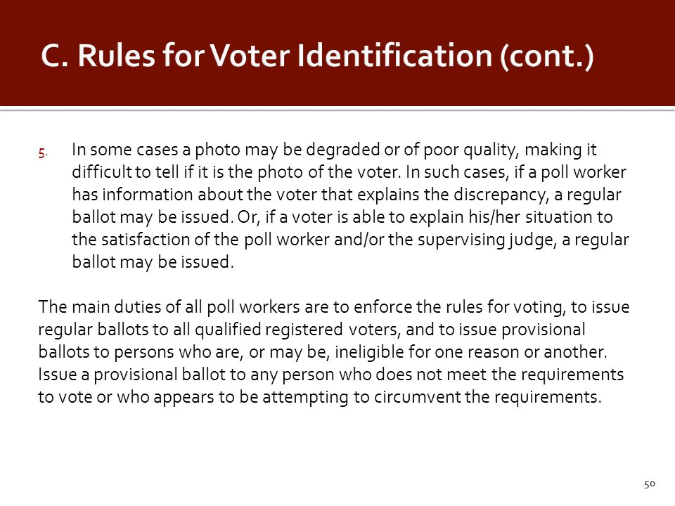 5. In some cases a photo may be degraded or of poor quality, making it difficult to tell if it is the photo of the voter. In such cases, if a poll wor
