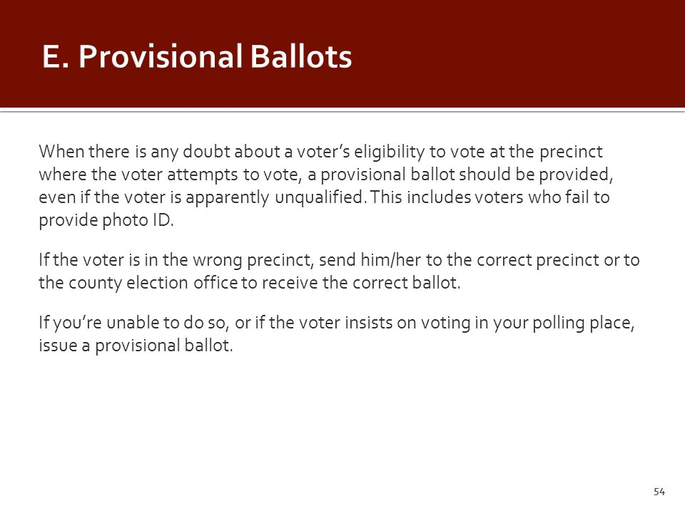 When there is any doubt about a voter's eligibility to vote at the precinct where the voter attempts to vote, a provisional ballot should be provided, even if the voter is apparently unqualified.