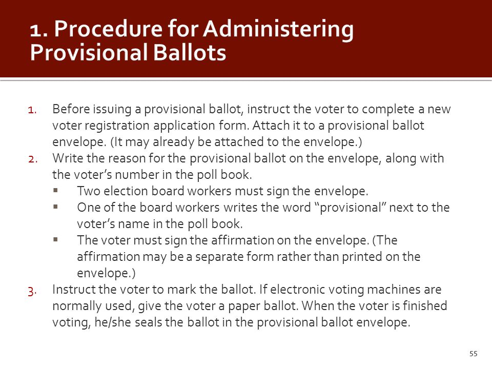 1.Before issuing a provisional ballot, instruct the voter to complete a new voter registration application form.