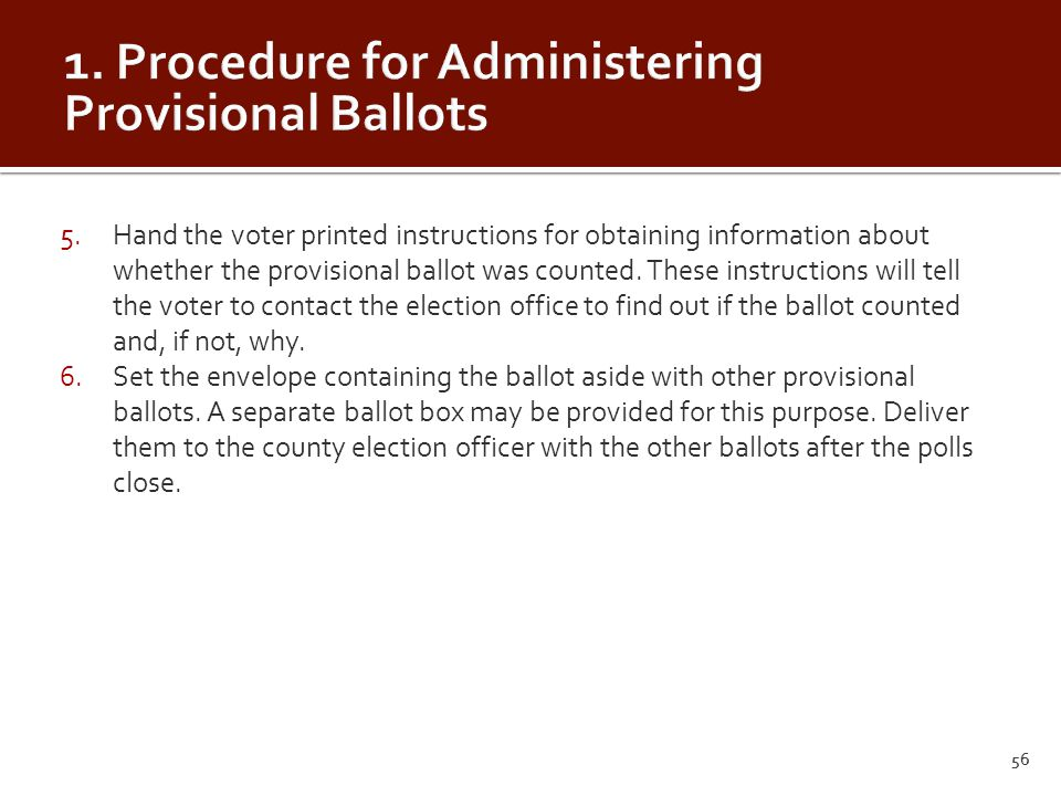 5.Hand the voter printed instructions for obtaining information about whether the provisional ballot was counted.
