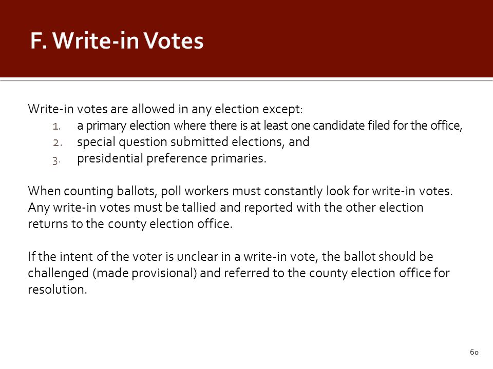 Write-in votes are allowed in any election except: 1.a primary election where there is at least one candidate filed for the office, 2.special question submitted elections, and 3.