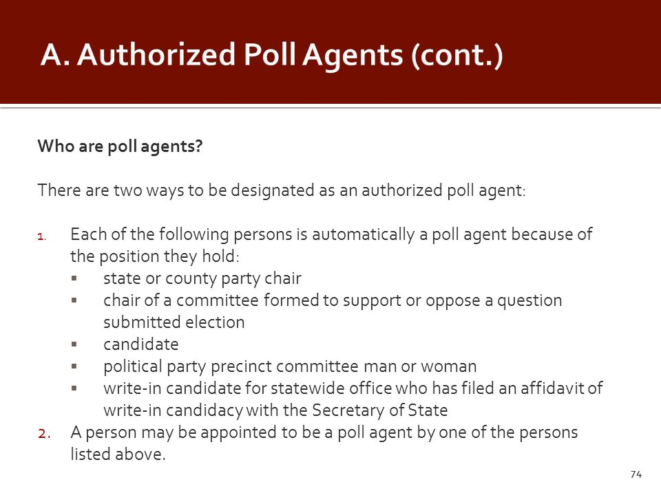 Who are poll agents. There are two ways to be designated as an authorized poll agent: 1.