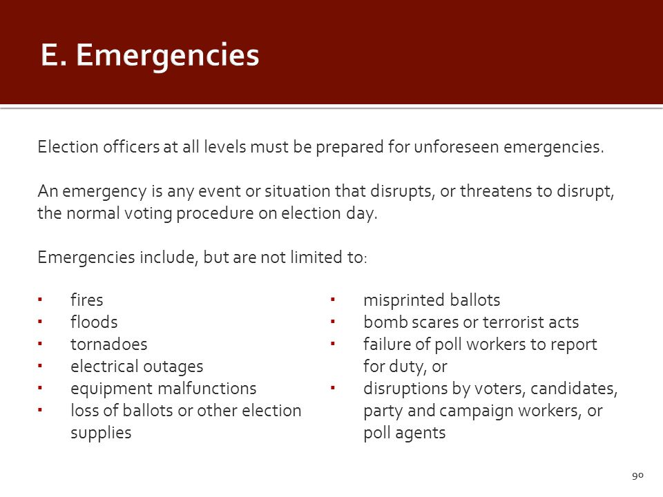 90 Election officers at all levels must be prepared for unforeseen emergencies.