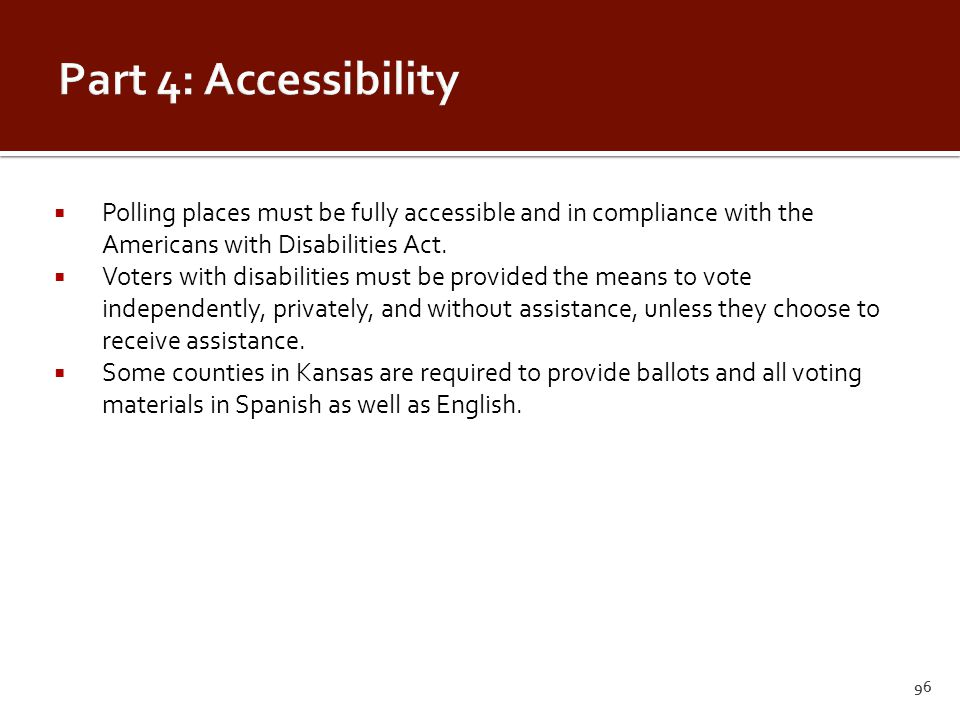  Polling places must be fully accessible and in compliance with the Americans with Disabilities Act.