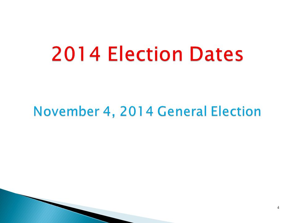 4 2010 ELECTION DATES 2014 Election Dates November 4, 2014 General Election