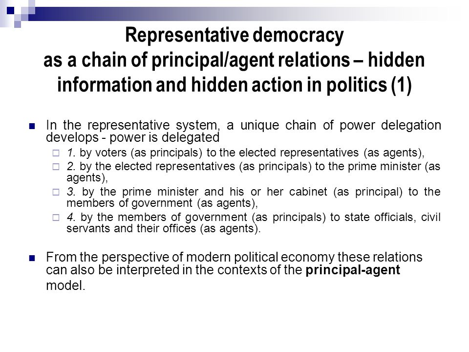 Representative democracy as a chain of principal/agent relations – hidden information and hidden action in politics (1) In the representative system,