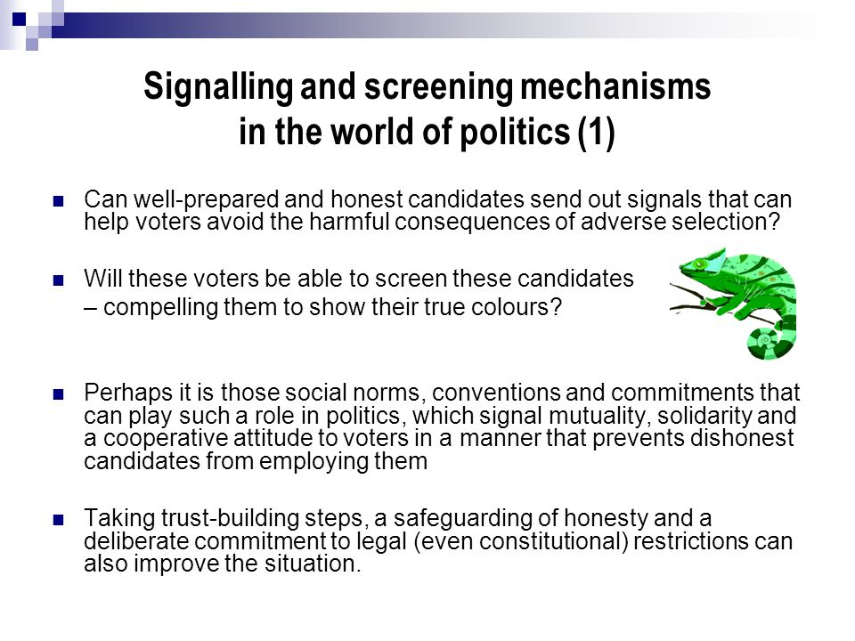 Signalling and screening mechanisms in the world of politics (1) Can well-prepared and honest candidates send out signals that can help voters avoid t