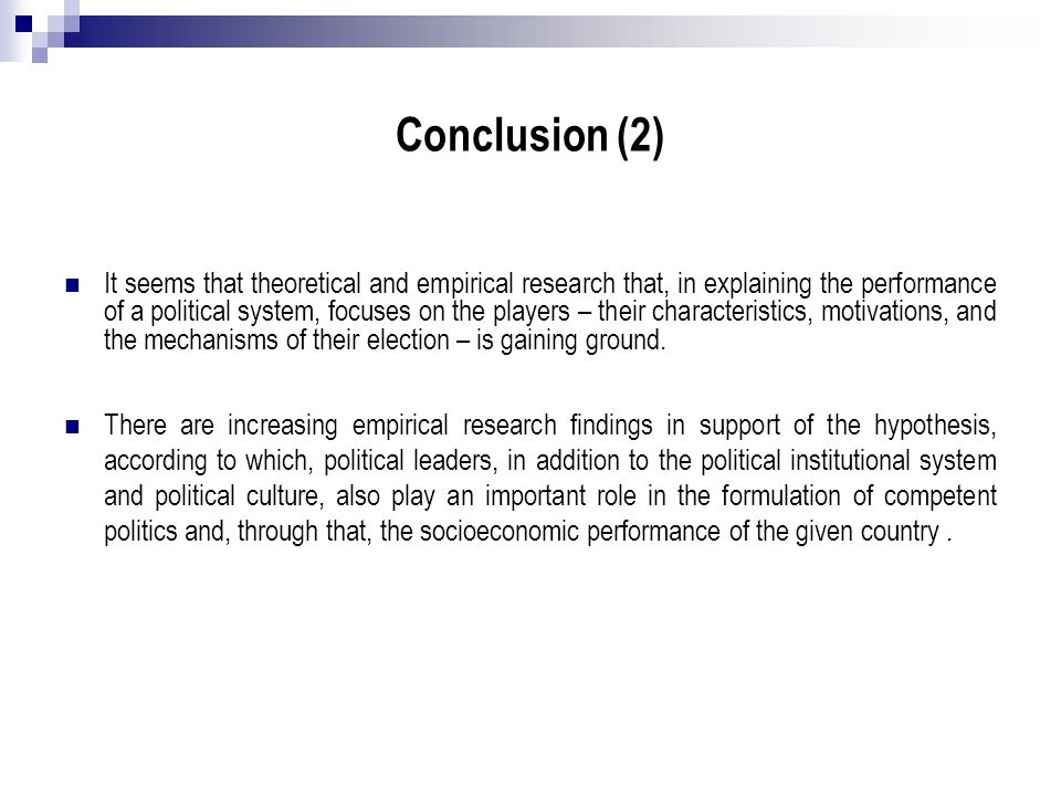 Conclusion (2) It seems that theoretical and empirical research that, in explaining the performance of a political system, focuses on the players – th