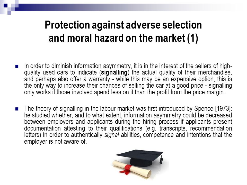 Protection against adverse selection and moral hazard on the market (1) In order to diminish information asymmetry, it is in the interest of the selle