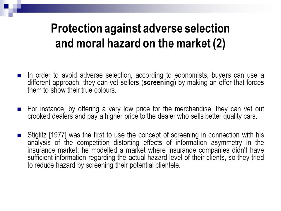 Protection against adverse selection and moral hazard on the market (2) In order to avoid adverse selection, according to economists, buyers can use a