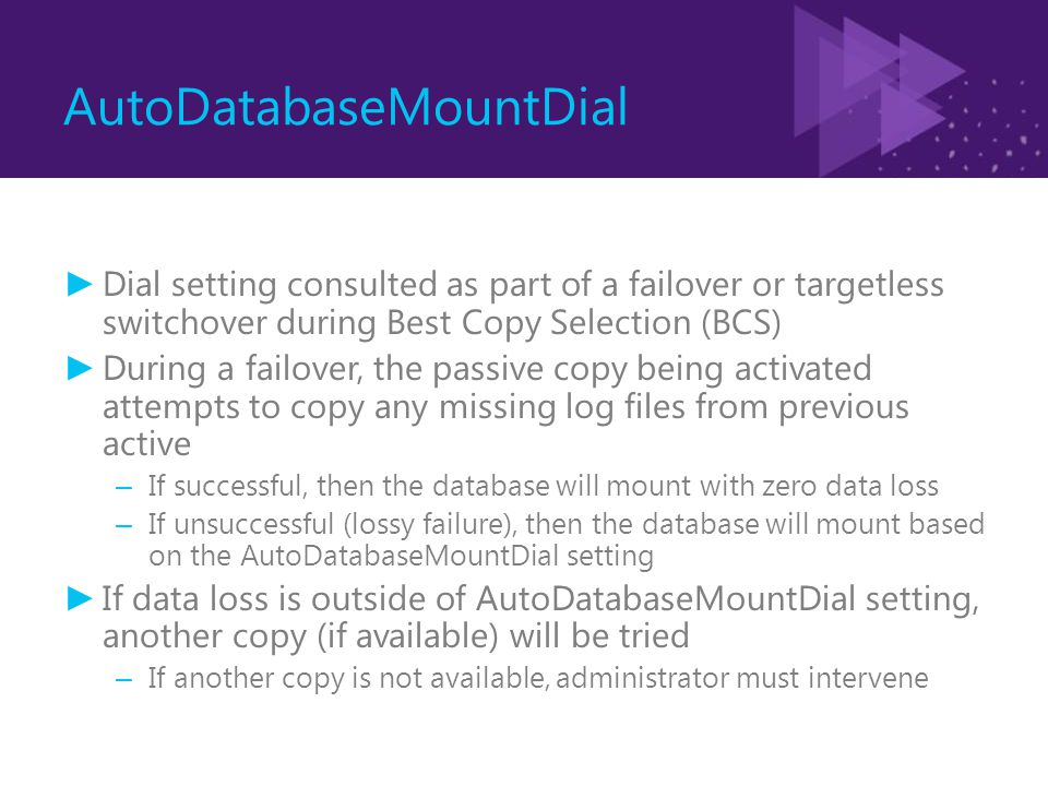 AutoDatabaseMountDial ► Dial setting consulted as part of a failover or targetless switchover during Best Copy Selection (BCS) ► During a failover, th