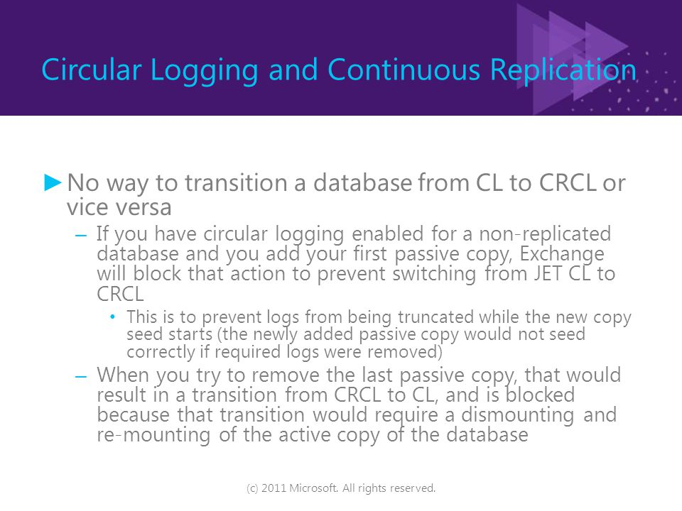 Circular Logging and Continuous Replication ► No way to transition a database from CL to CRCL or vice versa – If you have circular logging enabled for