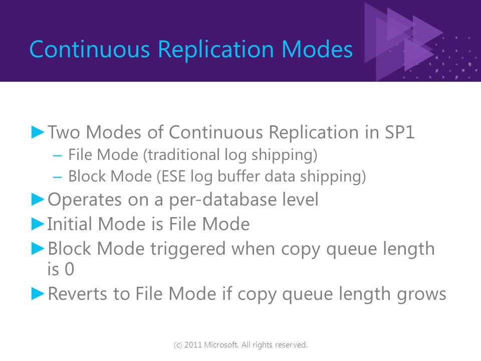 Continuous Replication Modes ► Two Modes of Continuous Replication in SP1 – File Mode (traditional log shipping) – Block Mode (ESE log buffer data shi